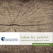 """Broschüre """"Leben bis zuletzt"""". Möglichkeiten der Begleitung im Sterben"""