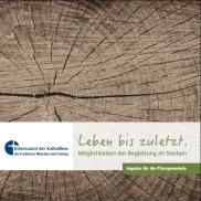 """Broschüre """"Leben bis zuletzt"""": Möglichkeiten der Begleitung im Sterben"""