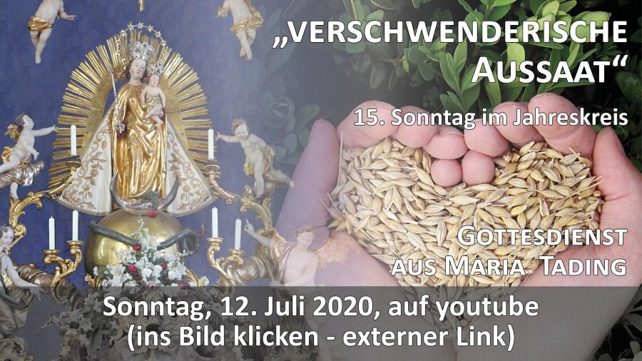 Gottesdienst Übertragung Pfarrkirche Wallfahrtskirche Maria Tading kirch dahoam 15. Sonntag im Jahreskreis A 12. Juli 2020