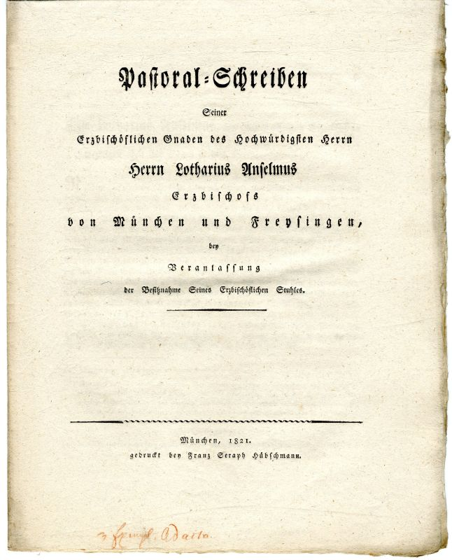 Pastoral-Schreiben Seiner Erzbischöflichen Gnaden des Hochwürdigsten Herrn Herrn Lotharius Anselmus Erzbischofs von München und Freysingen, München 1821