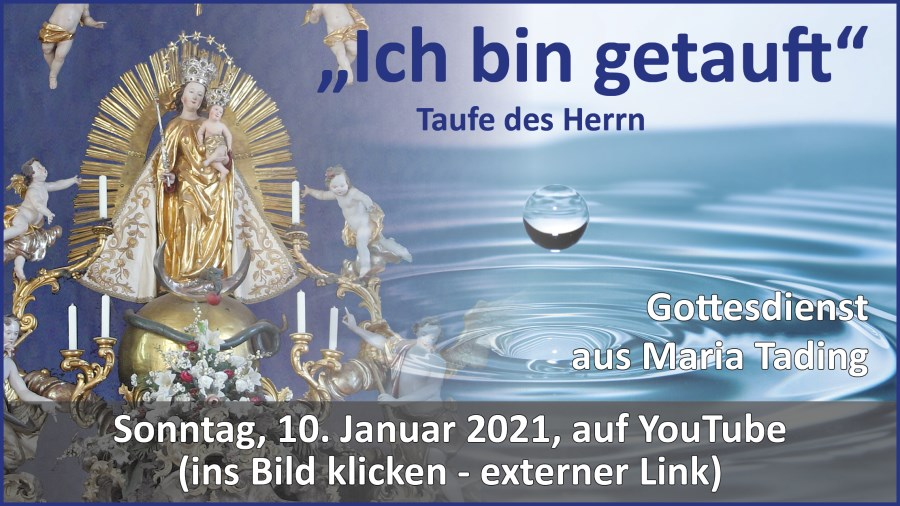 Gottesdienstübertragung Pfarrkirche Wallfahrtskirche Pfarrverband Maria Tading kirch dahoam Taufe des Herrn – 10. Januar 2021