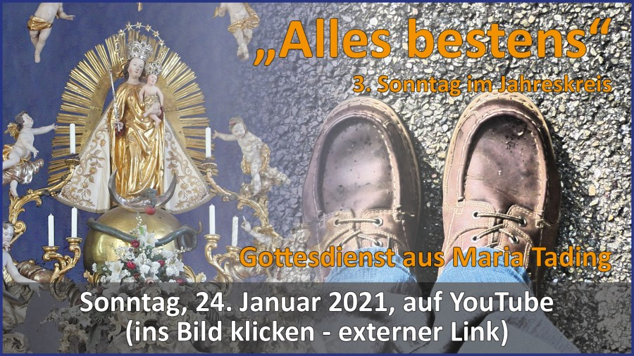 Gottesdienstübertragung Pfarrkirche Wallfahrtskirche Pfarrverband Maria Tading kirch dahoam – 3. Sonntag im Jahreskreis – 24. Januar 2021