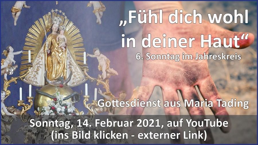 Gottesdienstübertragung Pfarrkirche Wallfahrtskirche Pfarrverband Maria Tading kirch dahoam – 6. Sonntag im Jahreskreis – 14. Februar 2021