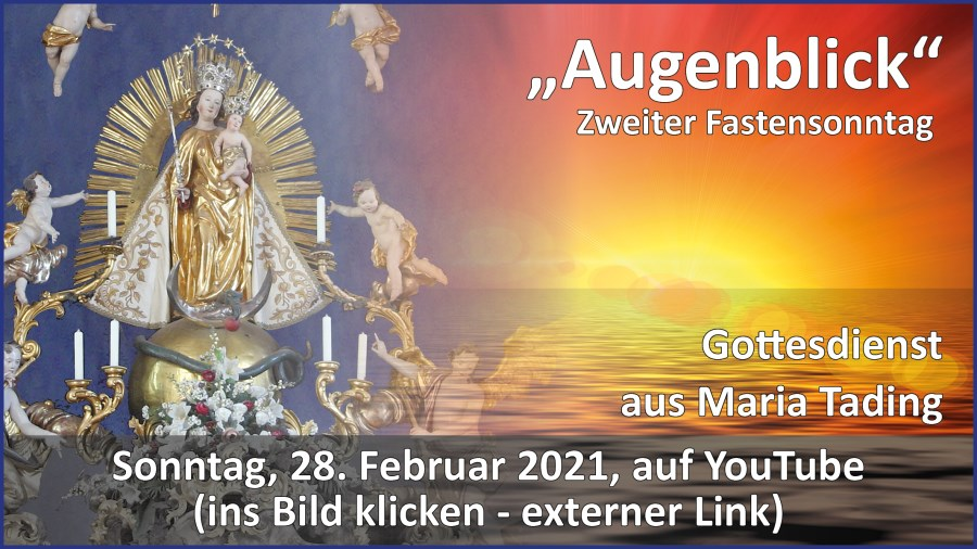 Gottesdienstübertragung Pfarrkirche Wallfahrtskirche Pfarrverband Maria Tading kirch dahoam – Zweiter Fastensonntag – 28. Februar 2021