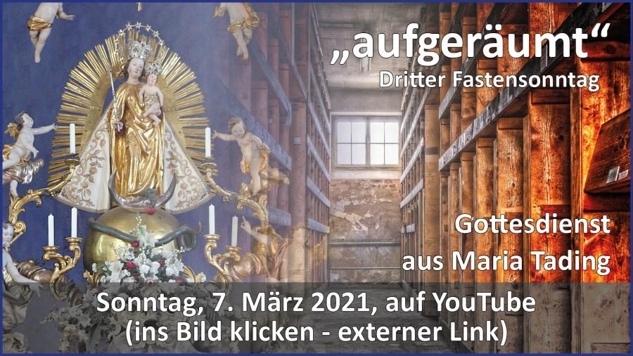 Gottesdienstübertragung Pfarrkirche Wallfahrtskirche Pfarrverband Maria Tading kirch dahoam – Dritter Fastensonntag – 7. März 2021