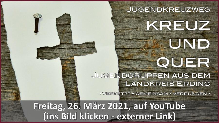 Gottesdienstübertragung Pfarrkirche Wallfahrtskirche Pfarrverband Maria Tading kirch dahoam – Jugendkreuzweg – 26. März 2021
