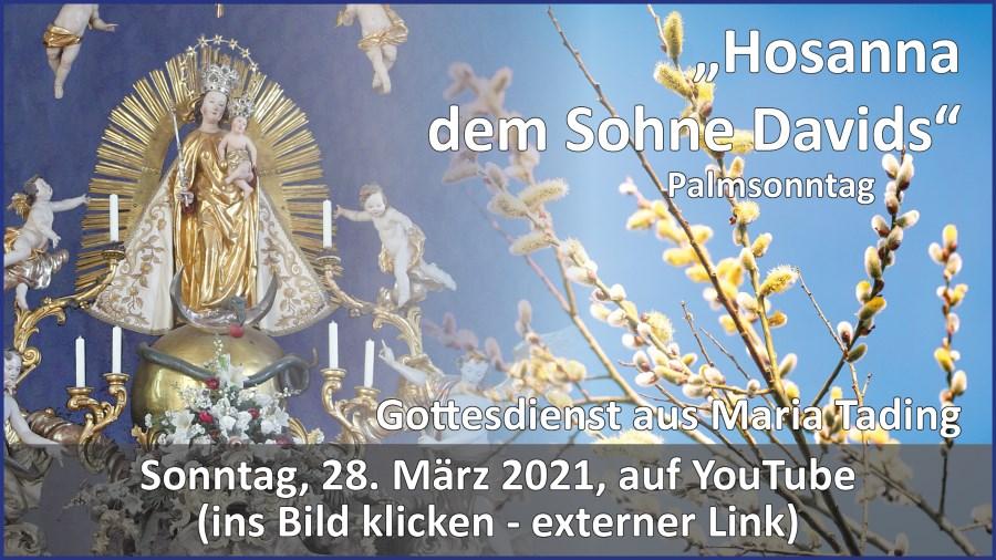 Gottesdienstübertragung Pfarrkirche Wallfahrtskirche Pfarrverband Maria Tading kirch dahoam – Palmsonntag – 28. März 2021