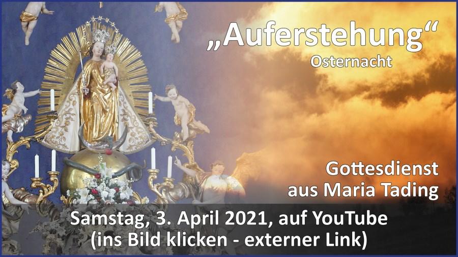 Gottesdienstübertragung Pfarrkirche Wallfahrtskirche Pfarrverband Maria Tading kirch dahoam – Osternacht – 3. April 2021