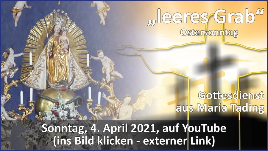 Gottesdienstübertragung Pfarrkirche Wallfahrtskirche Pfarrverband Maria Tading kirch dahoam – Ostersonntag – 4. April 2021