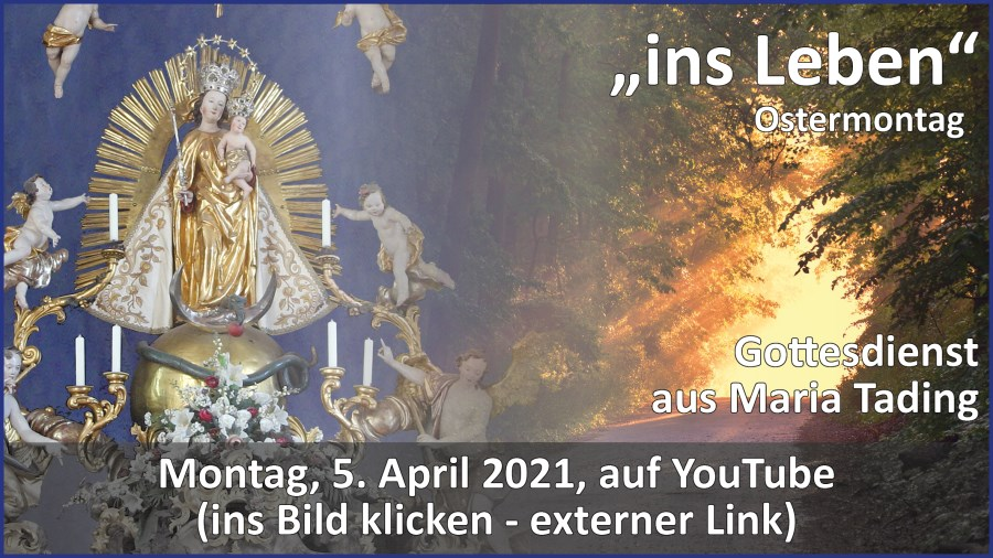 Gottesdienstübertragung Pfarrkirche Wallfahrtskirche Pfarrverband Maria Tading kirch dahoam – Ostermontag – 5. April 2021