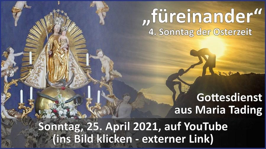 Gottesdienstübertragung Pfarrkirche Wallfahrtskirche Pfarrverband Maria Tading kirch dahoam – Vierter Sonntag der Osterzeit – 25. April 2021
