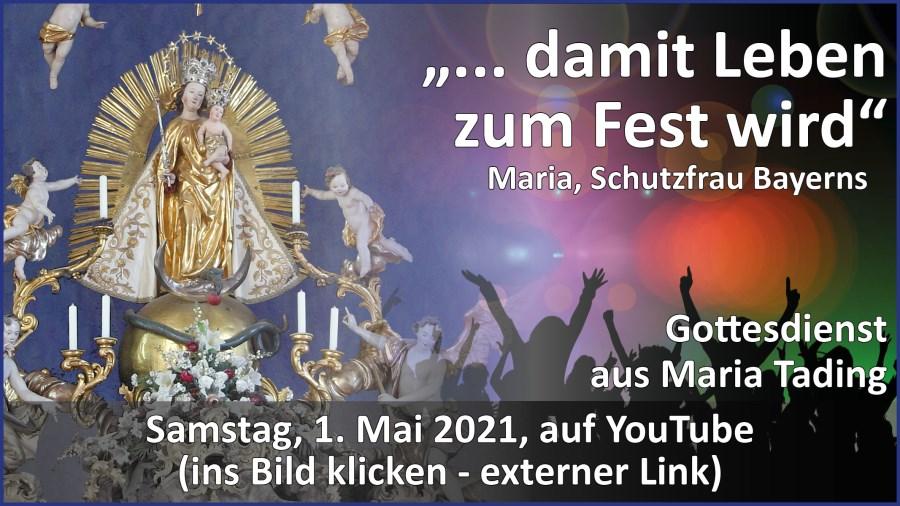 Gottesdienstübertragung Pfarrkirche Wallfahrtskirche Pfarrverband Maria Tading kirch dahoam – Maria, Schutzfrau Bayerns – 1. Mai 2021