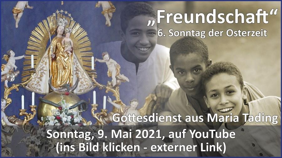 Gottesdienstübertragung Pfarrkirche Wallfahrtskirche Pfarrverband Maria Tading kirch dahoam – Sechster Sonntag der Osterzeit – 9. Mai 2021