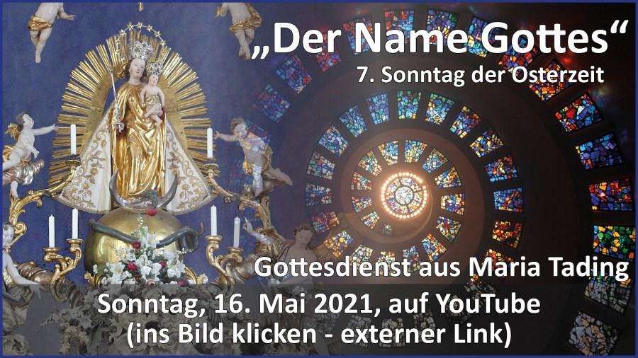 Gottesdienstübertragung Pfarrkirche Wallfahrtskirche Pfarrverband Maria Tading kirch dahoam – Siebter Sonntag der Osterzeit – 16. Mai 2021