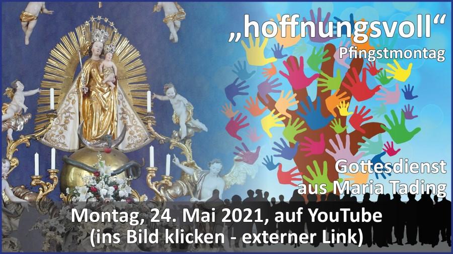 Gottesdienstübertragung Pfarrkirche Wallfahrtskirche Pfarrverband Maria Tading kirch dahoam – Pfingsten – Pfingstmontag – 24. Mai 2021