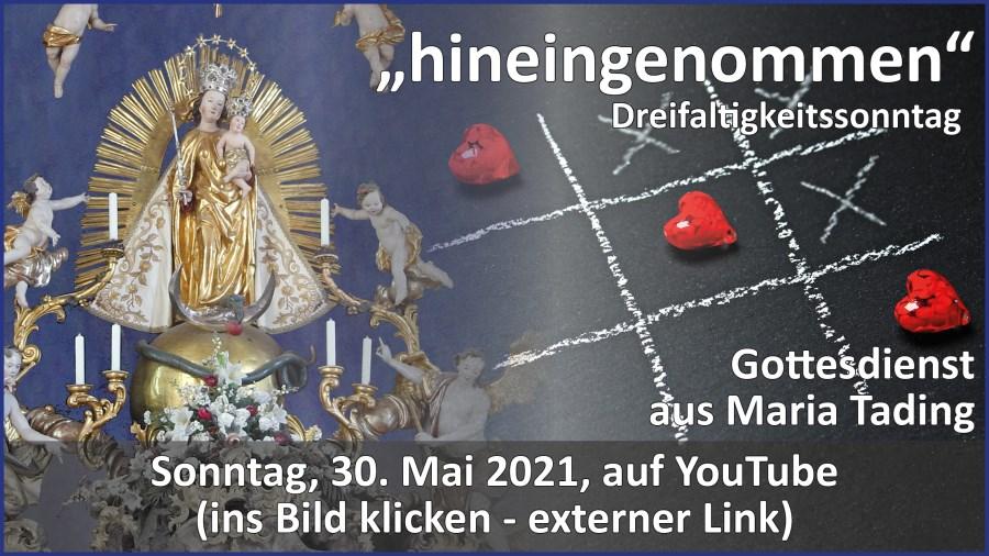 Gottesdienstübertragung Pfarrkirche Wallfahrtskirche Pfarrverband Maria Tading kirch dahoam – Dreifaltigkeitssonntag – 30. Mai 2021
