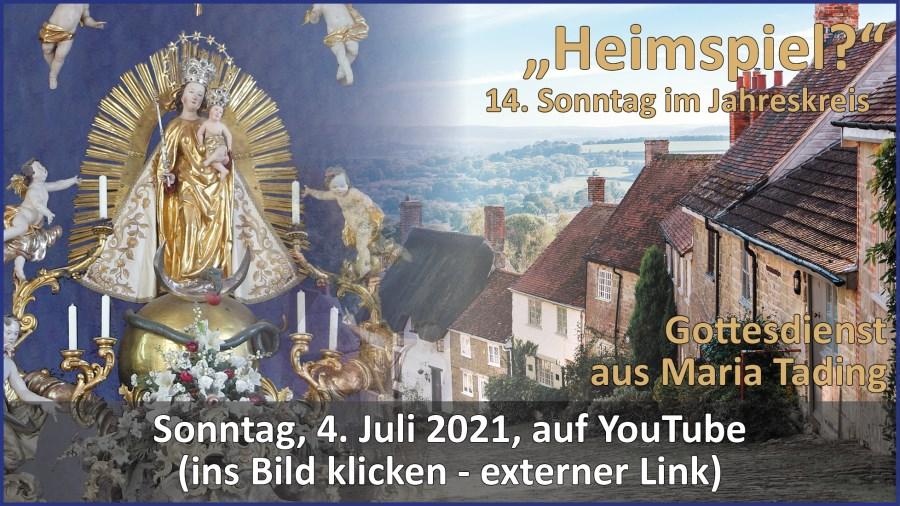 Gottesdienstübertragung Pfarrkirche Wallfahrtskirche Pfarrverband Maria Tading kirch dahoam – 14. Sonntag im Jahreskreis – Lesejahr B – 4. Juli 2021